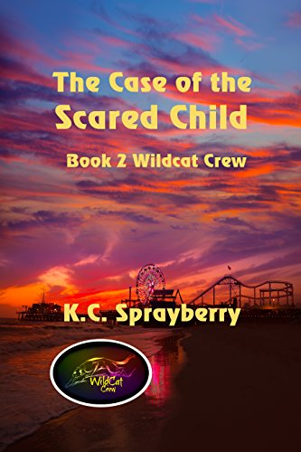The Case of the Scared Child (Wildcat Crew Book 2) by [Sprayberry, K. C.]