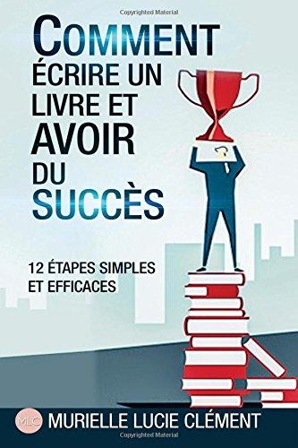 Comment écrire un livre et avoir du succès.: 12 Etapes simples et efficaces Broché – 22 juillet 2015 Murielle Lucie Clément MLC 2374320014 Briefe