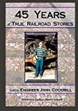 45 Years of True Railroad Stories: Told by Engineer John Cockrell