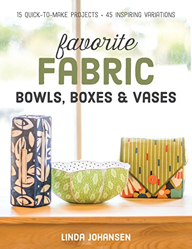 Vases Tableware (Favorite Fabric Bowls, Boxes & Vases: 15 Quick-to-Make Projects - 45 Inspiring Variations)