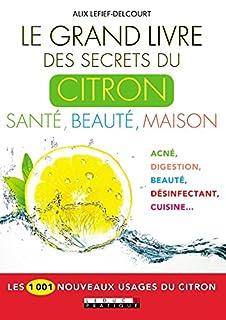Le grand livre des secrets du citron : santé, beauté, maison, Lefief-Delcourt, Alix