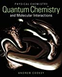 Physical Chemistry : Quantum Chemistry and Molecular Interactions, Cooksy, Andrew, 0321814169