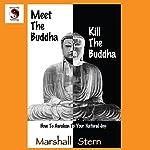 Meet the Buddha, Kill the Buddha: How to Awaken to Your Natural Joy | Marshall Stern
