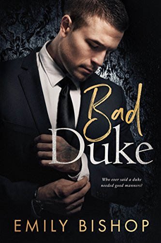 Bad Duke: An Enemies to Lovers Romance