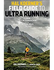 Hal Koerner's Field Guide to Ultrarunning: Training for an Ultramarathon, from 50K to 100 Miles and Beyond