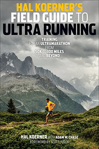 Hal Koerner's Field Guide to Ultrarunning: Training for an Ultramarathon, from 50K to 100 Miles and Beyond - Field Training