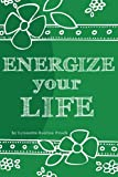 Energize Your Life: A Guide to Revitalizing and Nurturing Your Optimal Health & Well Being for the Body, Mind, and Spirit (Discover Yourself Prompted Journals)
