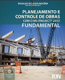 Planejamento e Controle de Obras com o Ms-Project 2013 (Fundamental) (Portuguese Edition)