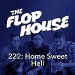 222: Home Sweet Hell | Elliott Kalan,Dan McCoy,Stuart Wellington