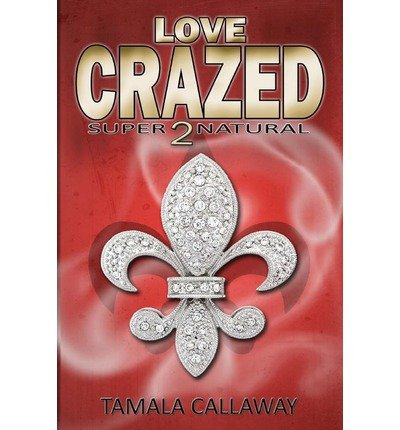 [ { LOVE CRAZED: SUPERNATURAL } ] by Callaway, Tamala (AUTHOR) Jan-03-2013 [ Paperback ]
