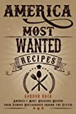 America Most Wanted Recipes: America%92s Most Delicious Recipes from Famous Restaurants around the States