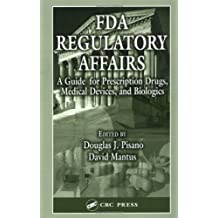 FDA Regulatory Affairs:  A Guide for Prescription Drugs, Medical Devices, and Biologics: A Guide for Prescription Drugs, Medical Devices and Biologics