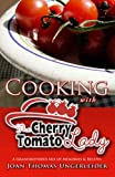 """Cooking with the Cherry Tomato Lady"" offers a grandmother's mix of memories and recipes. The cookbook dishes up more than 200 family-pleasing recipes along with nostalgic recollections spanning six generations. Readers will find tales of gra..."