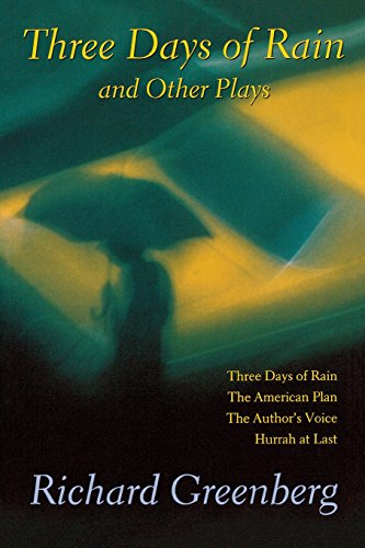 Three Days of Rain and Other Plays: Three Days of Rain; The American Plan; The Author's Voice; Hurrah at Last