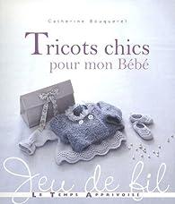 Tricots chics pour mon bébé par Catherine Bouquerel