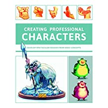 Creating Professional Characters: Develop Spectacular Designs from Basic Concepts
