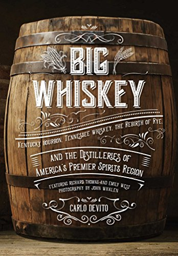 Big Whiskey: Kentucky Bourbon, Tennessee Whiskey, the Rebirth of Rye, and the Distilleries of America's Premier Spirits (Tennessee Whiskey Drinks)