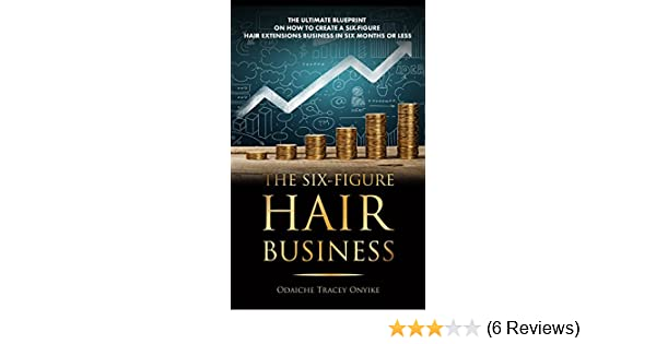 Amazon the six figure hair business the ultimate blueprint on amazon the six figure hair business the ultimate blueprint on how to create a six figure hair extensions business in six months or less ebook odaiche malvernweather Images