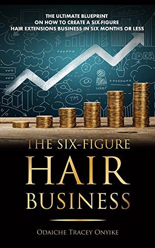 Amazon the six figure hair business the ultimate blueprint on the six figure hair business the ultimate blueprint on how to create a six malvernweather Choice Image
