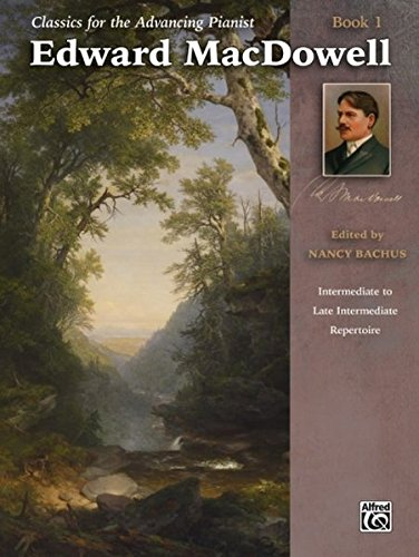 Download Classics for the Advancing Pianist -- Edward MacDowell, Bk 1: Intermediate to Late Intermediate Repertoire pdf epub