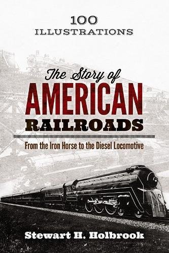 The Story of American Railroads: From the Iron Horse to the Diesel (American Diesel Locomotive)