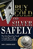 Buy Gold and Silver Safely: The Only Book You Need to Learn How to Buy or Sell Gold and Silver