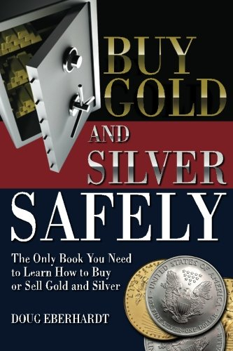 Buy Gold and Silver Safely: The Only Book You Need to Learn How to Buy or Sell Gold and (Buying Gold Coins)
