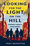 Looking for the Light on the Hill : Modern Labor's Challenges, Bramston, Troy, 192184437X