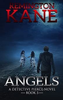Angels (A Detective Pierce Novel Book 3) by [Kane, Remington]