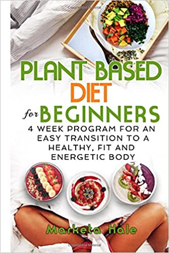 Plant Based Diet for Beginners fit and energetic body 4 week program for an easy transition to a healthy