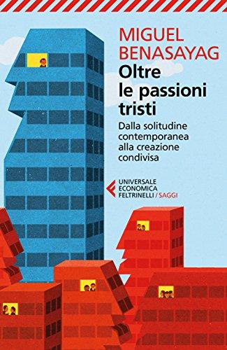 Oltre le passioni tristi: Dalla solitudine contemporanea alla creazione condivisa (Italian Edition)