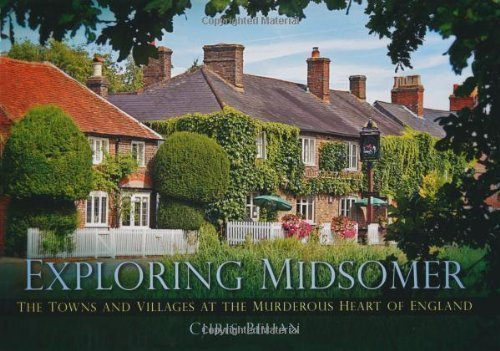 Exploring Midsomer: The Towns and Villages at the Murderous Heart of England by Chris Behan (2012)