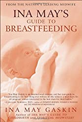 Ina May's Guide to Breastfeeding by Ina May Gaskin (2009-09-29)