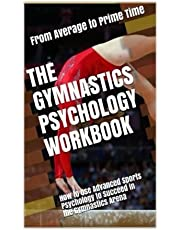 The Gymnastics Psychology Workbook: How to Use Advanced Sports Psychology to Succeed in the Gymnastics Arena