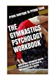 Download The Gymnastics Psychology Workbook: How to Use Advanced Sports Psychology to Succeed in the Gymnastics Arena in PDF ePUB Free Online