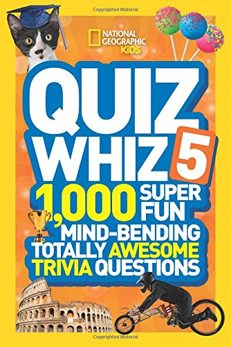 National Geographic Kids Quiz Whiz 5: 1,000 Super Fun Mind-bending Totally Awesome Trivia Questions