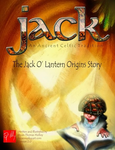 JACK An Ancient Celtic Tradition Version 2.0: The Jack O' Lantern Origins Story -