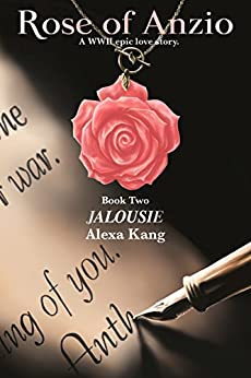 Rose of Anzio - Jalousie (Volume 2): A WWII Epic Love Story by [Kang, Alexa]