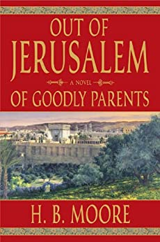 Out of Jerusalem, Vol. 1: Of Goodly Parents by [Moore, H. B., Moore, Heather B.]