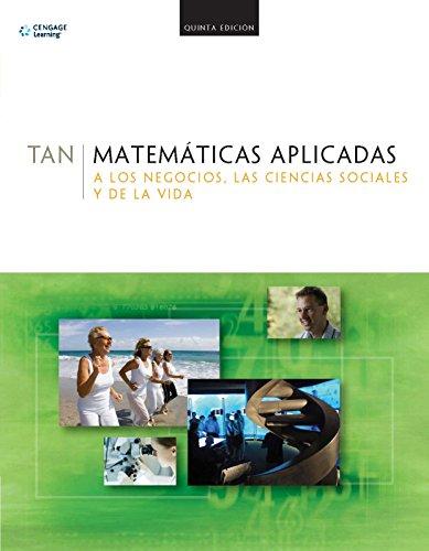 Matematicas Aplicadas A Los Negocios, Las Ciencias Sociales Y De La Vida (Spanish Edition)
