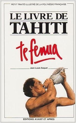 Le Livre De Tahiti Te Fenua Jean Louise Saquet