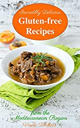 Incredibly Delicious Gluten-free Recipes from the Mediterranean Region (Healthy Cookbook Series 9)