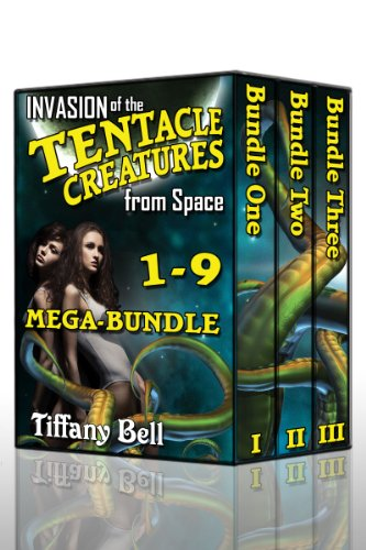 Invasion of the Tentacle Creatures from Space: Mega-Bundle Chapter 1-9 (Sci-Fi Futanari Erotica) (Tiffany Bell)
