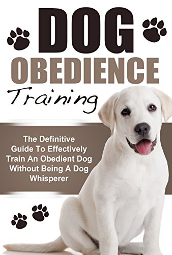Obedience Training: The Definitive Guide To Effectively Train An Obedient Dog Without Being A Dog Whisperer (Dog Training, Dog Obedience Training, Dog Whisperer, Puppy Training, Dog Training Guide) by [Books, Vivaco]