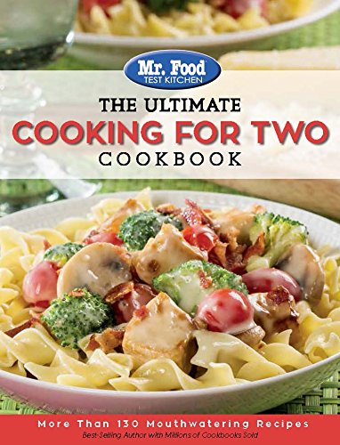 Mr. Food Test Kitchen: The Ultimate Cooking For Two Cookbook: More Than 130 Mouthwatering Recipes (The Ultimate Cookbook Series) by Mr. Food Test Kitchen