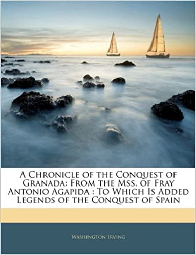 LEGENDS OF THE CONQUEST OF SPAIN AND THE CHRONICLE OF THE CONQUEST OF GRANADA