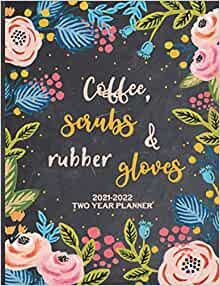 Umd 2022 Calendar.Coffee Scrubs Rubber Gloves 2021 2022 Two Year Monthly Planner 24 Months Agenda 2 Year Calendar With Notes And Priorities Maggie Nguyen 9798556962309 Amazon Com Books
