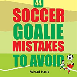 44 Soccer Goalie Mistakes to Avoid