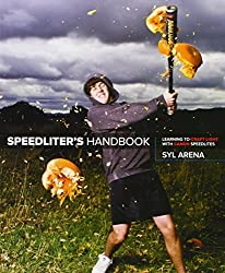 Speedliter's Handbook: Learning to Craft Light with Canon Speedlites by Arena, Syl (2010) Paperback