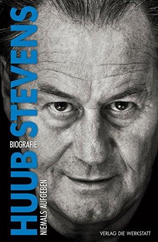 Niemals aufgeben: Biografie Gebundenes Buch – 15. Februar 2017 Huub Stevens Bert Nederlof Heike Baryga Verlag Die Werkstatt GmbH
